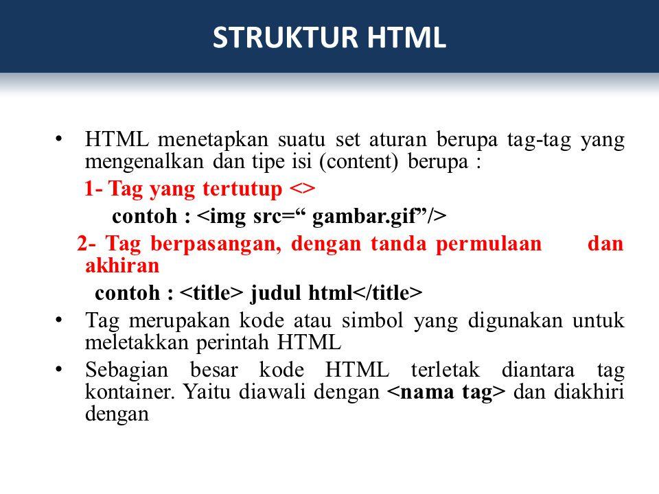 STRUKTUR HTML HTML menetapkan suatu set aturan berupa tag-tag yang mengenalkan dan tipe isi (content) berupa :