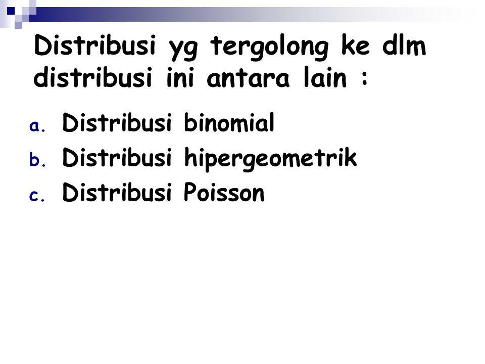 Distribusi yg tergolong ke dlm distribusi ini antara lain :