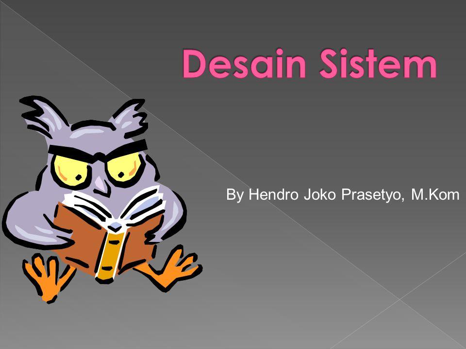 Desain Sistem By Hendro Joko Prasetyo, M.Kom