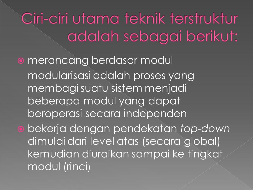 Ciri-ciri utama teknik terstruktur adalah sebagai berikut: