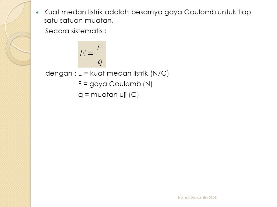 dengan : E = kuat medan listrik (N/C) F = gaya Coulomb (N)