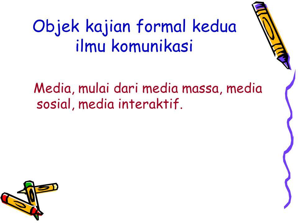 Objek kajian formal kedua ilmu komunikasi