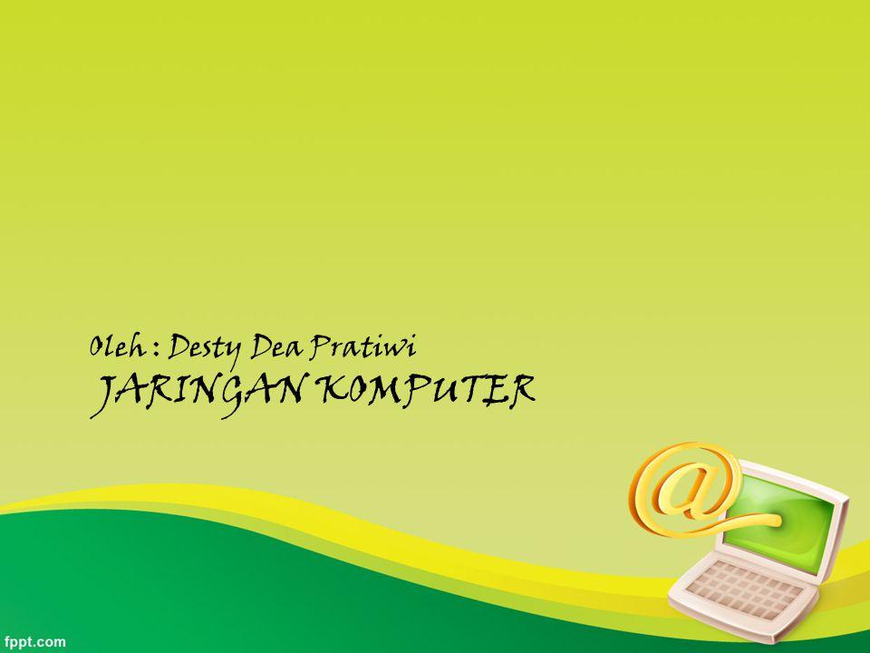 Oleh : Desty Dea Pratiwi