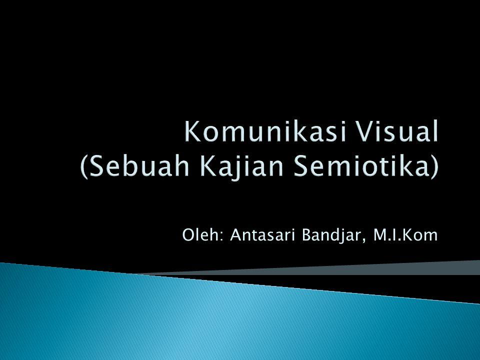 Komunikasi Visual (Sebuah Kajian Semiotika)