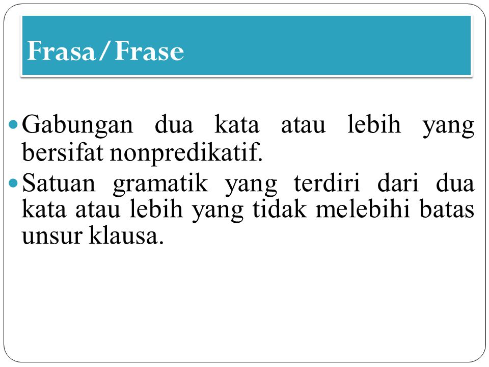 Frasa/Frase Gabungan dua kata atau lebih yang bersifat nonpredikatif.