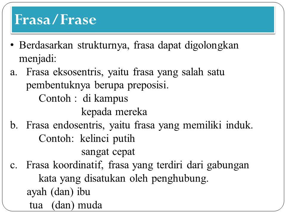 Frasa/Frase Berdasarkan strukturnya, frasa dapat digolongkan menjadi: