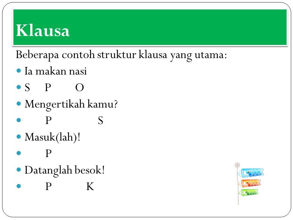 Klausa Beberapa contoh struktur klausa yang utama: Ia makan nasi S P O