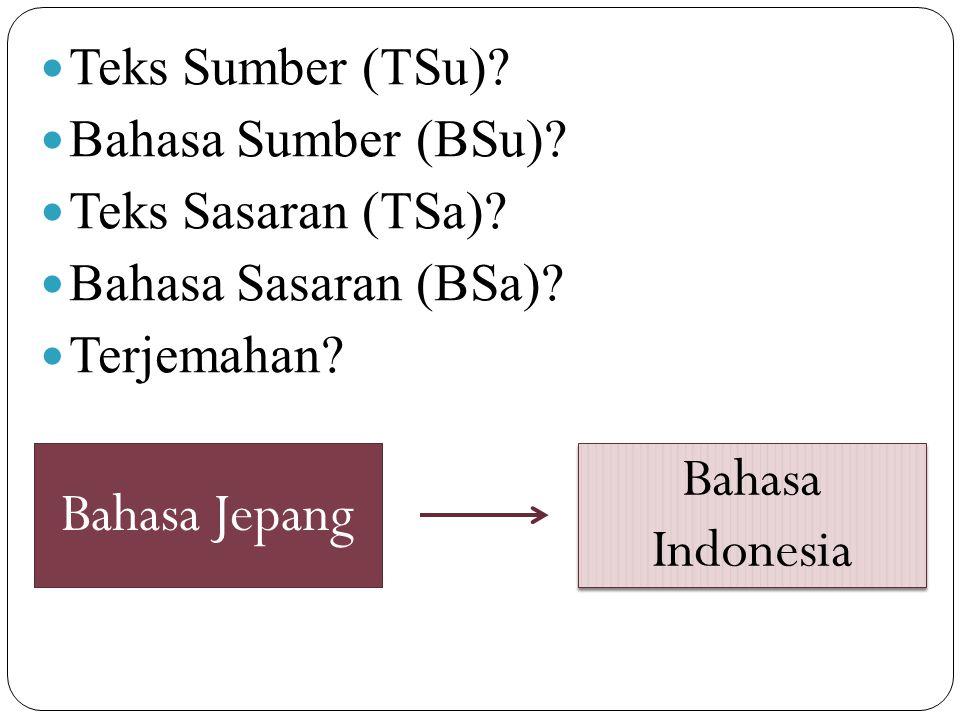 Bahasa Indonesia Bahasa Jepang Teks Sumber (TSu) Bahasa Sumber (BSu)