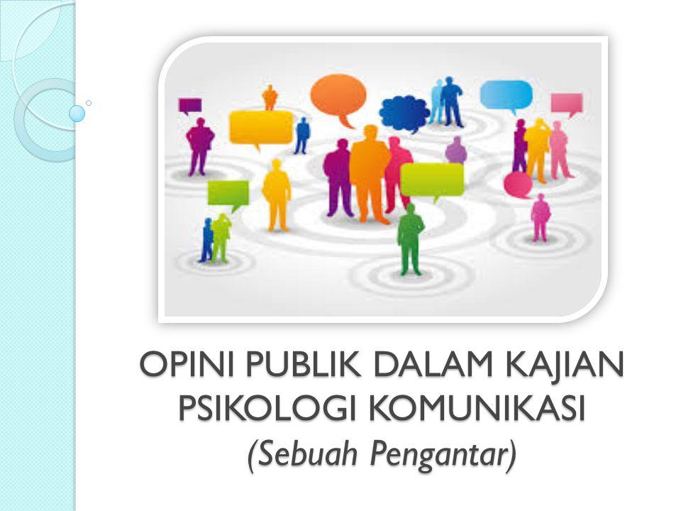 OPINI PUBLIK DALAM KAJIAN PSIKOLOGI KOMUNIKASI (Sebuah Pengantar)
