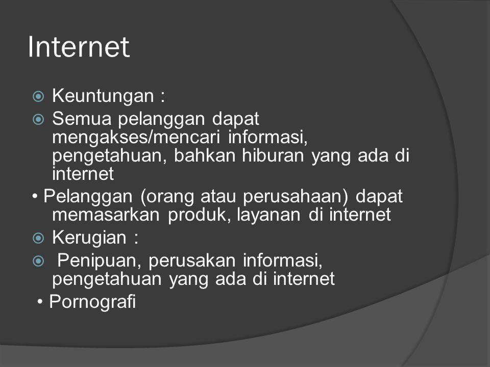 Internet Keuntungan : Semua pelanggan dapat mengakses/mencari informasi, pengetahuan, bahkan hiburan yang ada di internet.