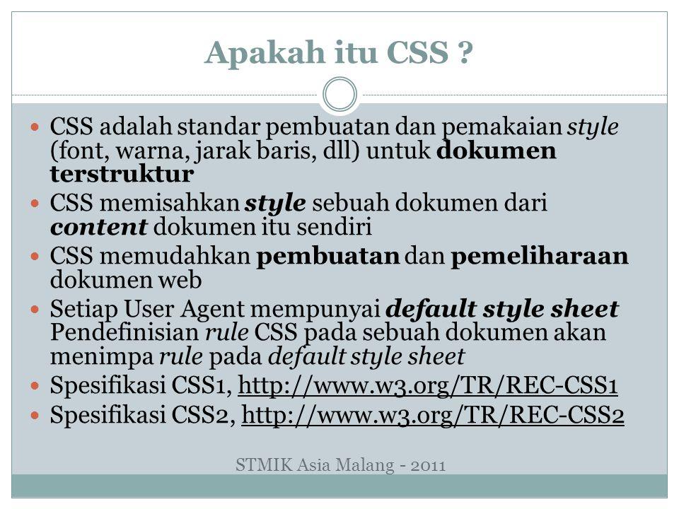 Apakah itu CSS CSS adalah standar pembuatan dan pemakaian style (font, warna, jarak baris, dll) untuk dokumen terstruktur.