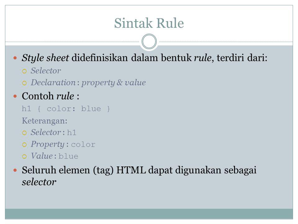 Sintak Rule Style sheet didefinisikan dalam bentuk rule, terdiri dari: