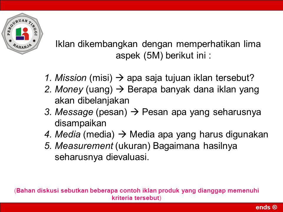 Iklan dikembangkan dengan memperhatikan lima aspek (5M) berikut ini :