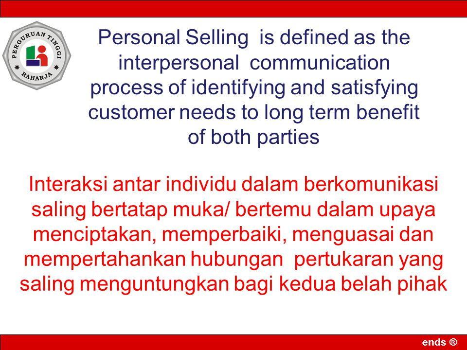 Personal Selling is defined as the interpersonal communication process of identifying and satisfying customer needs to long term benefit of both parties