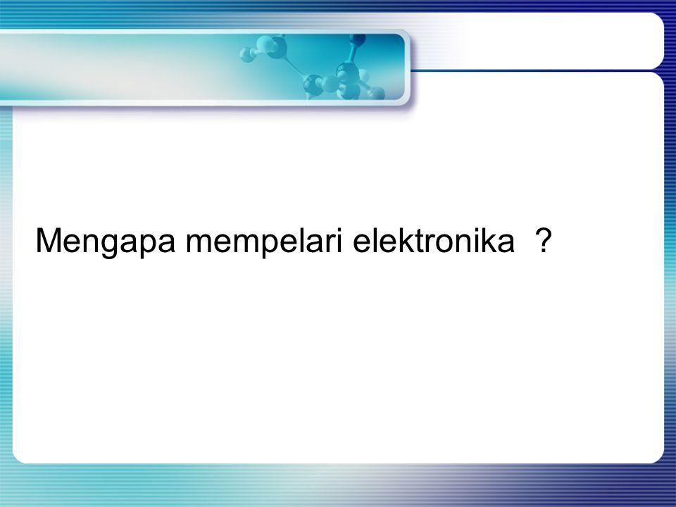 Mengapa mempelari elektronika