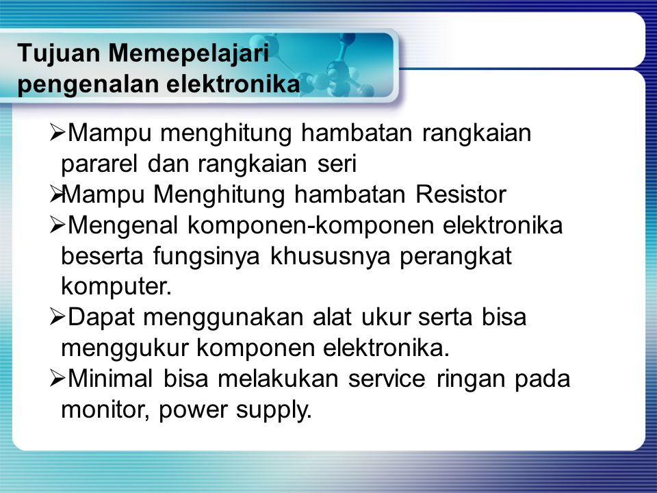 Tujuan Memepelajari pengenalan elektronika