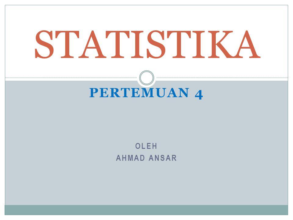STATISTIKA Pertemuan 4 Oleh Ahmad ansar