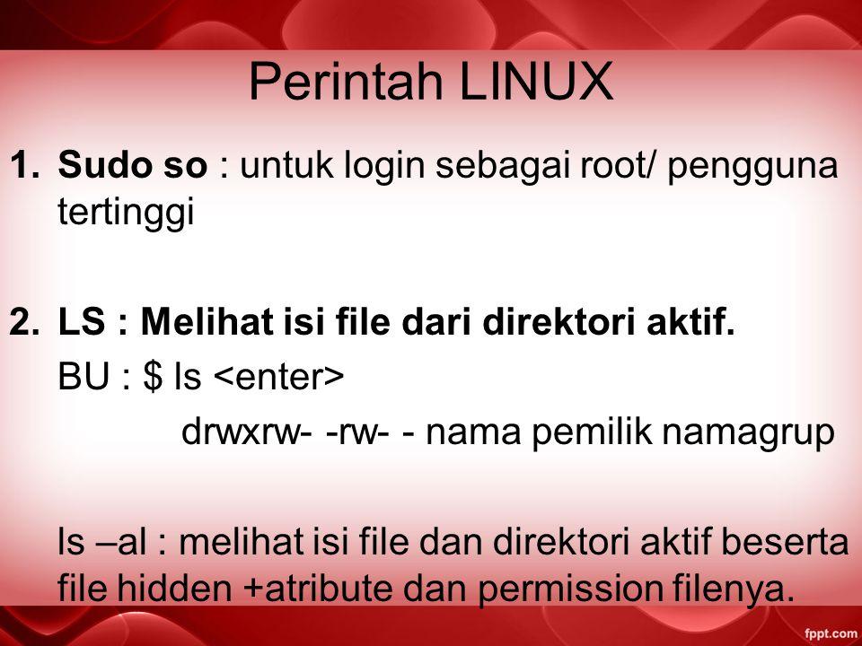 Perintah LINUX Sudo so : untuk login sebagai root/ pengguna tertinggi
