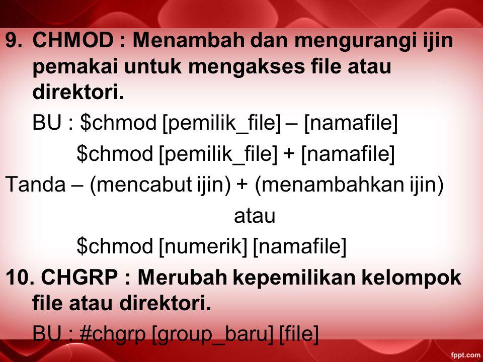 CHMOD : Menambah dan mengurangi ijin pemakai untuk mengakses file atau direktori.
