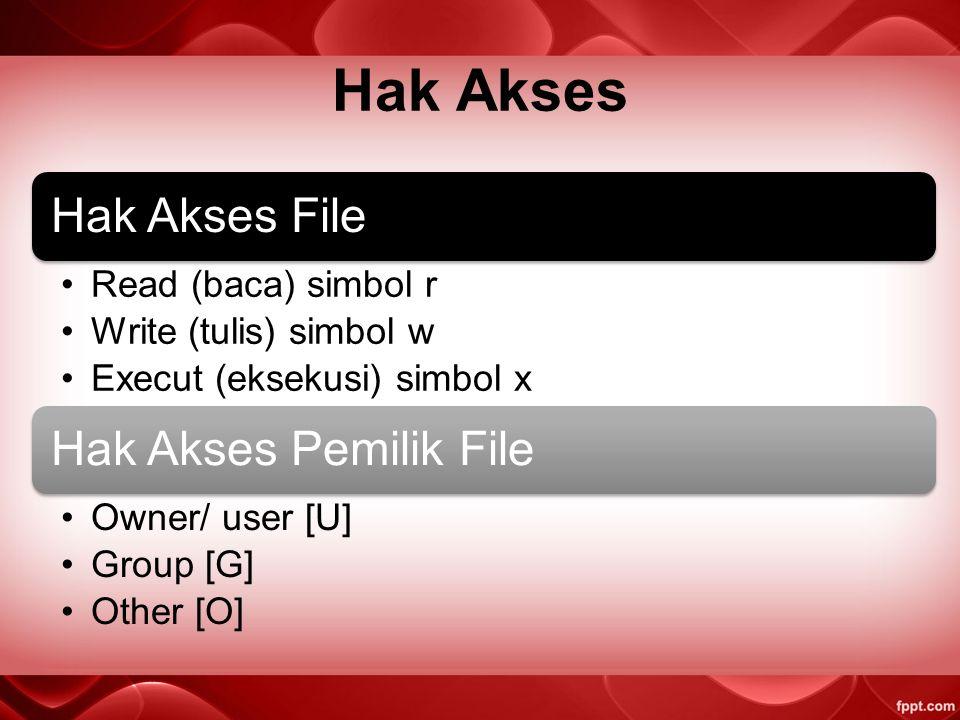 Hak Akses Hak Akses File Read (baca) simbol r Write (tulis) simbol w