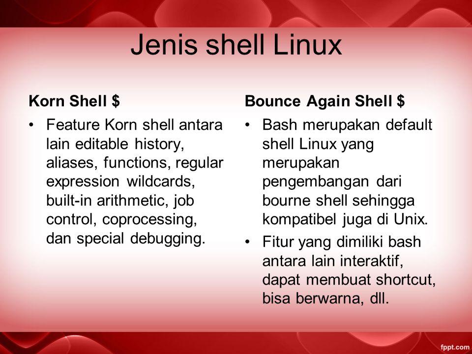 Jenis shell Linux Korn Shell $ Bounce Again Shell $