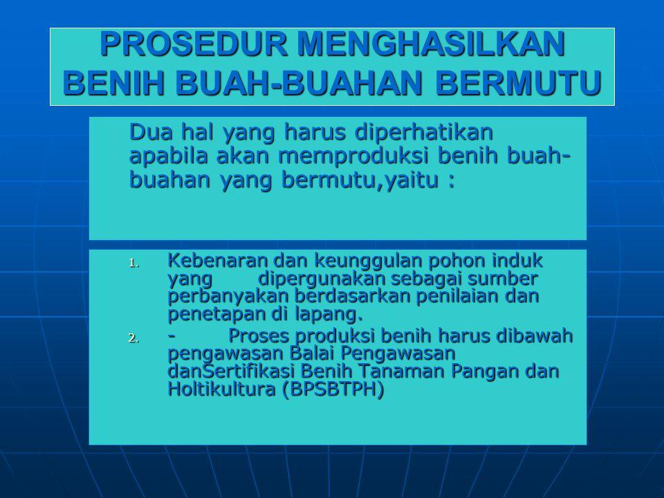 PROSEDUR MENGHASILKAN BENIH BUAH-BUAHAN BERMUTU