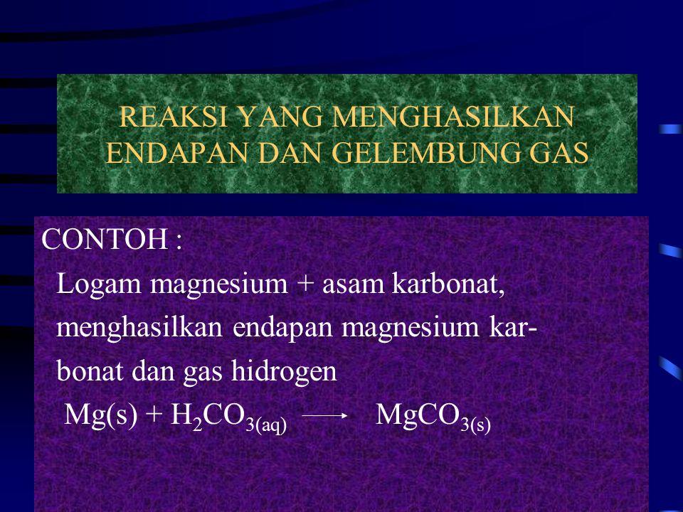 REAKSI YANG MENGHASILKAN ENDAPAN DAN GELEMBUNG GAS
