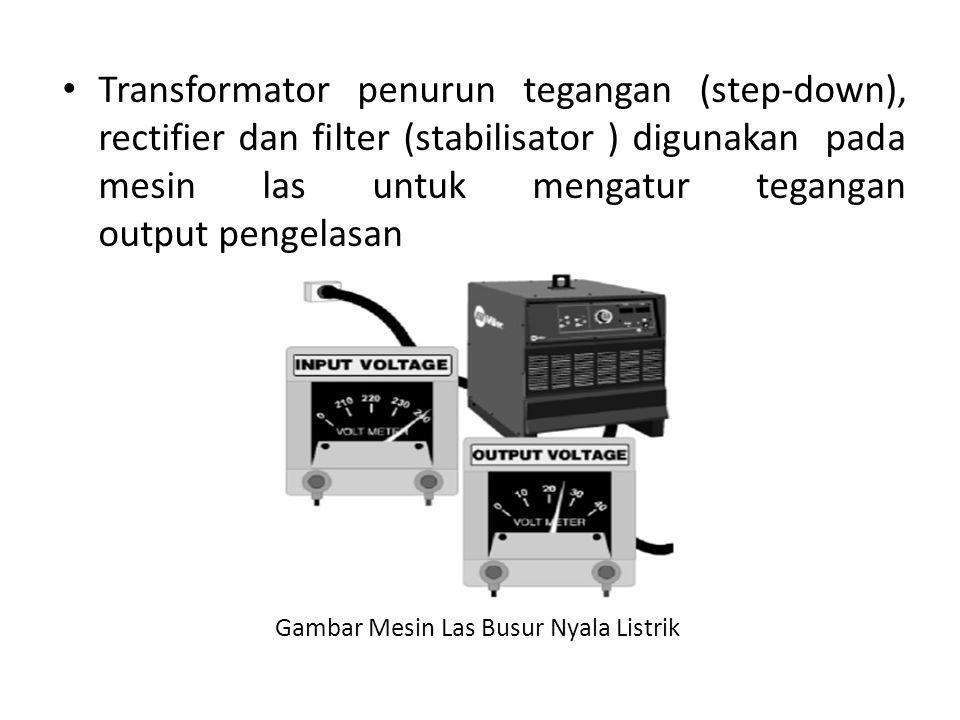 Transformator penurun tegangan (step-down), rectifier dan filter (stabilisator ) digunakan pada mesin las untuk mengatur tegangan output pengelasan