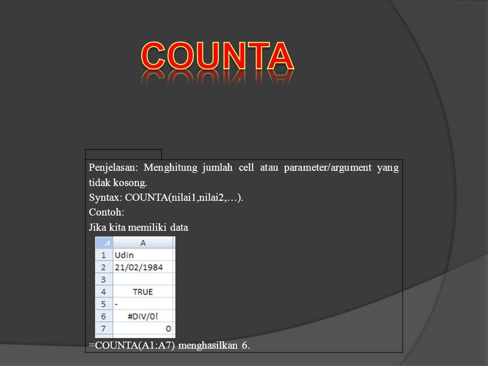 COUNTA Penjelasan: Menghitung jumlah cell atau parameter/argument yang tidak kosong. Syntax: COUNTA(nilai1,nilai2,…).