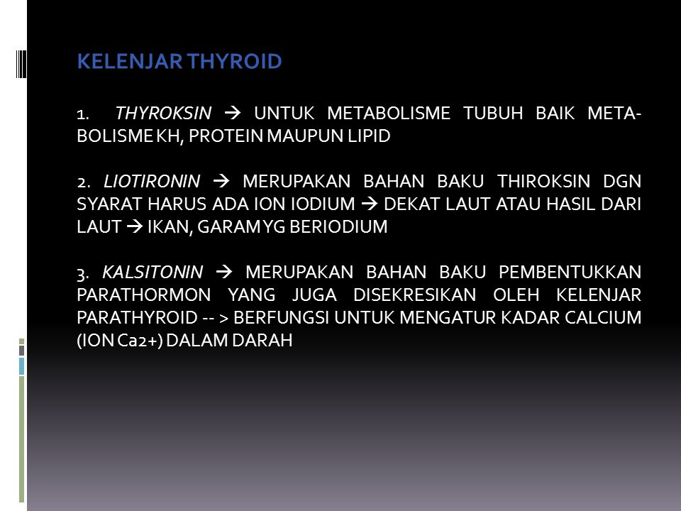 KELENJAR THYROID 1. THYROKSIN  UNTUK METABOLISME TUBUH BAIK META-BOLISME KH, PROTEIN MAUPUN LIPID.