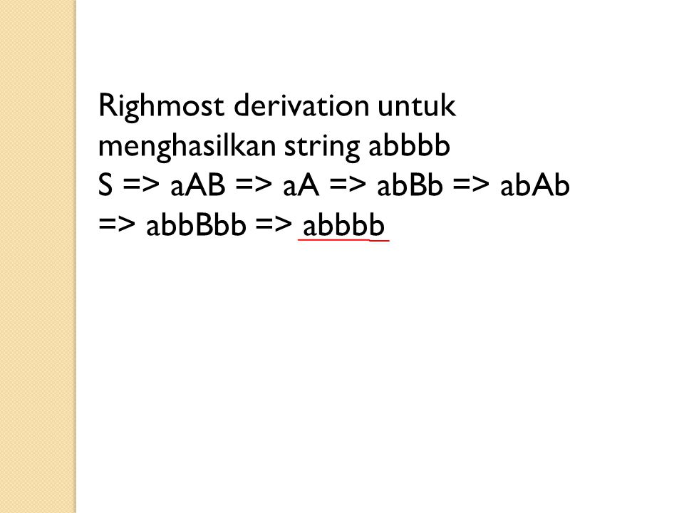 Righmost derivation untuk menghasilkan string abbbb
