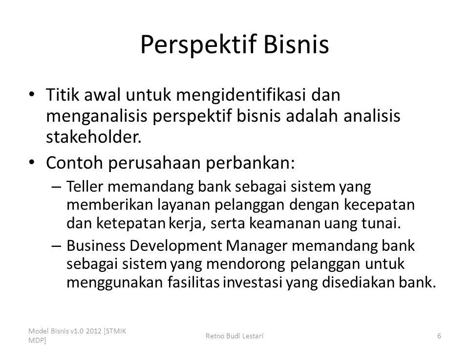 Perspektif Bisnis Titik awal untuk mengidentifikasi dan menganalisis perspektif bisnis adalah analisis stakeholder.