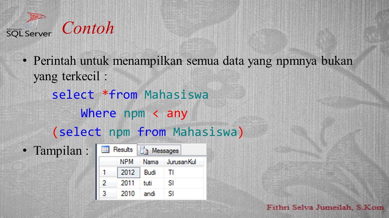 Contoh Perintah untuk menampilkan semua data yang npmnya bukan yang terkecil : select *from Mahasiswa.