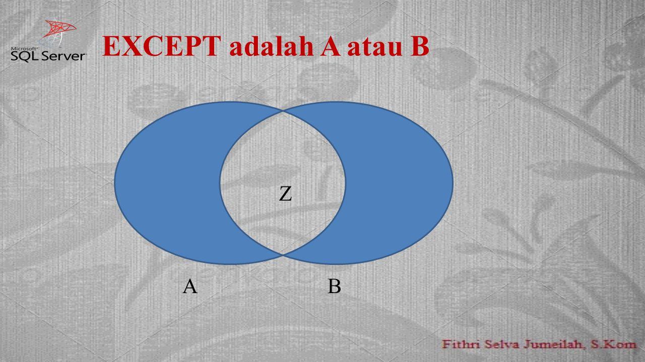 EXCEPT adalah A atau B AA Z A B