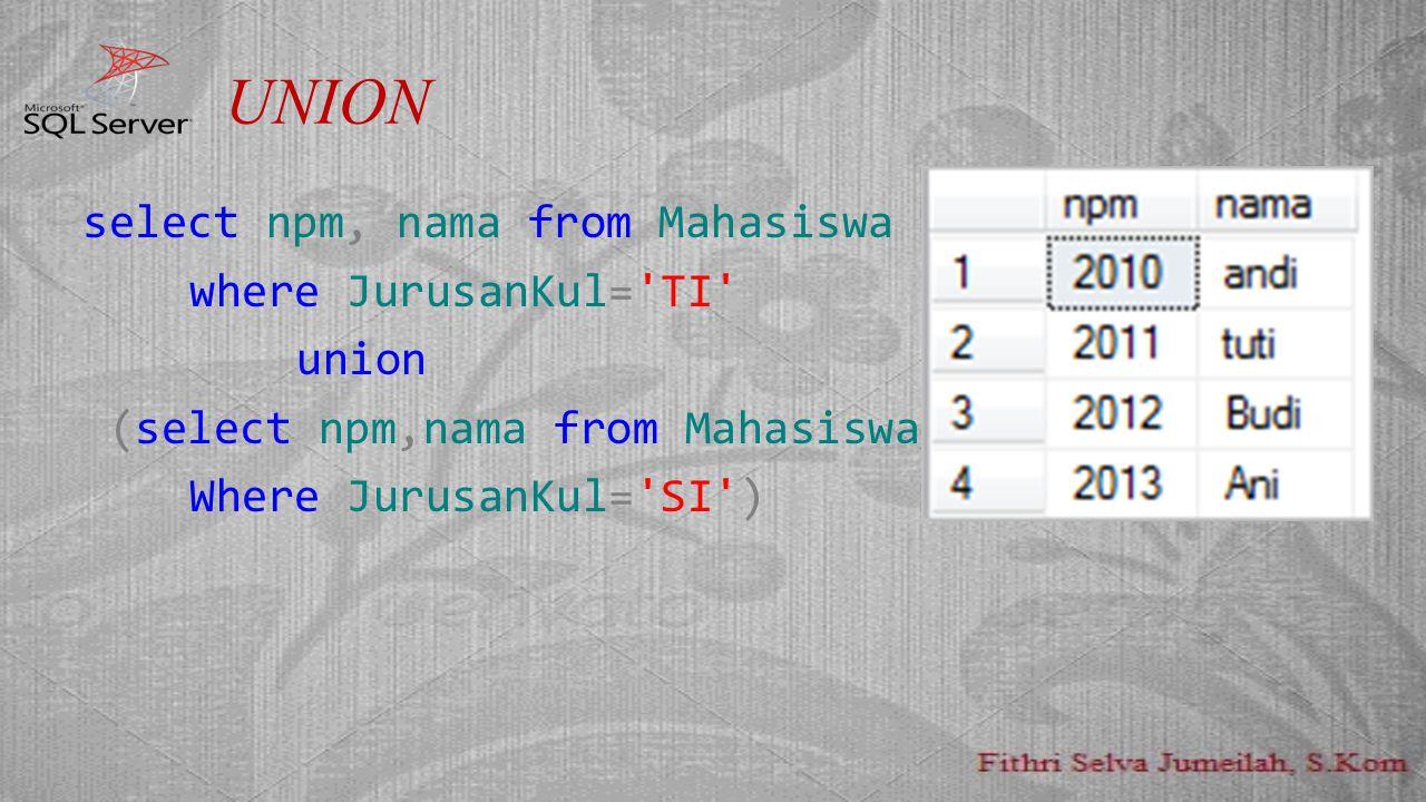 UNION select npm, nama from Mahasiswa where JurusanKul= TI union