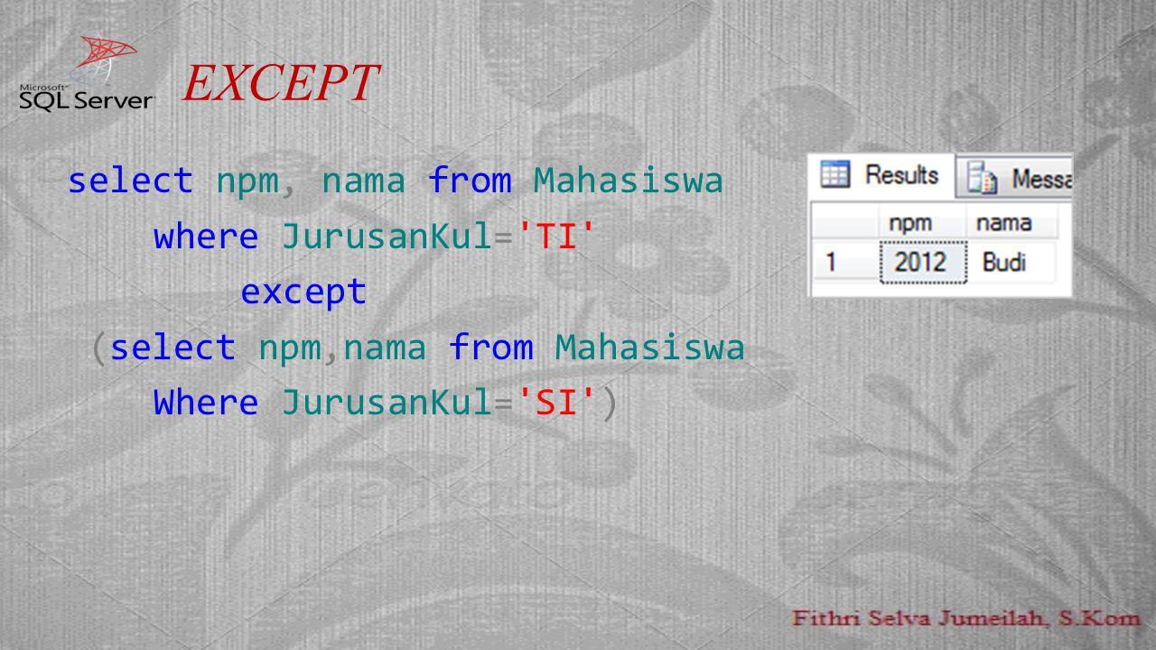 EXCEPT select npm, nama from Mahasiswa where JurusanKul= TI except
