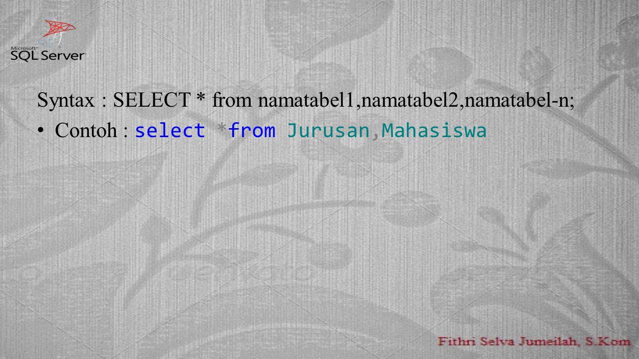 Syntax : SELECT * from namatabel1,namatabel2,namatabel-n;