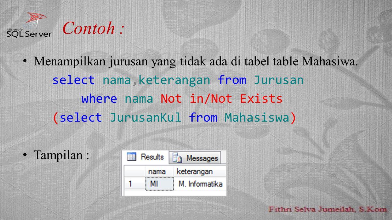 Contoh : Menampilkan jurusan yang tidak ada di tabel table Mahasiwa.