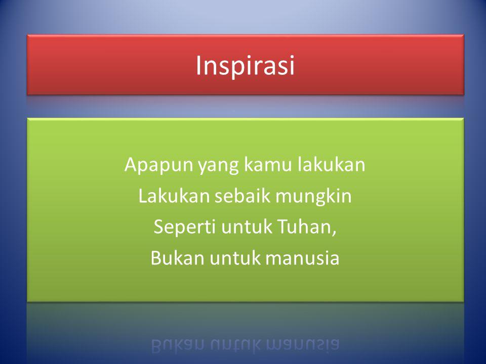Inspirasi Apapun yang kamu lakukan Lakukan sebaik mungkin Seperti untuk Tuhan, Bukan untuk manusia