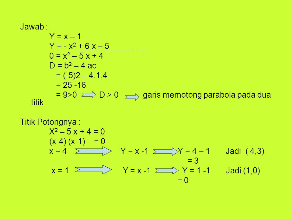 Jawab : Y = x – 1. Y = - x2 + 6 x – 5. 0 = x2 – 5 x + 4. D = b2 – 4 ac. = (-5)2 – 4.1.4. = 25 -16.