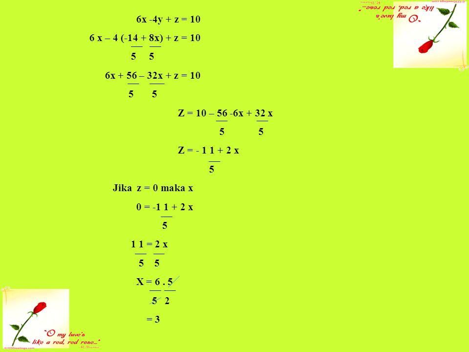 6x -4y + z = 10 6 x – 4 (-14 + 8x) + z = 10. 5 5. 6x + 56 – 32x + z = 10. 5 5. Z = 10 – 56 -6x + 32 x.