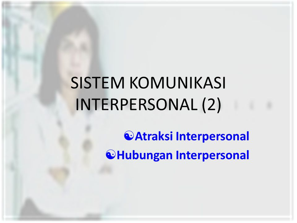 SISTEM KOMUNIKASI INTERPERSONAL (2)