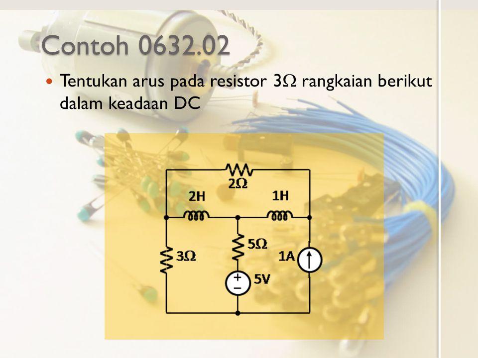 Contoh 0632.02 Tentukan arus pada resistor 3W rangkaian berikut dalam keadaan DC