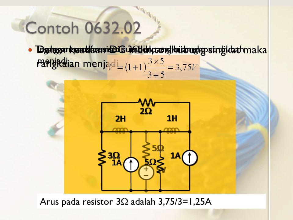 Contoh 0632.02 Dalam keadaan DC induktor hubung singkat maka rangkaian menjadi. Tegangan pada resistor 3W dapat dihitung.