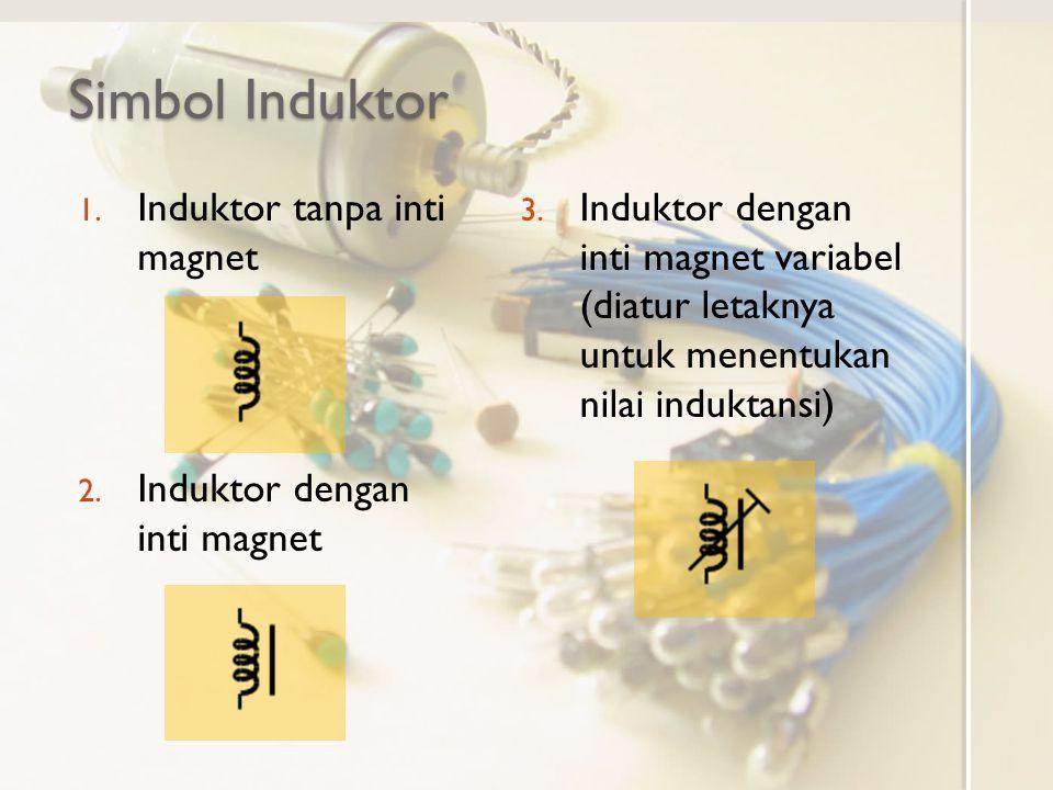 Simbol Induktor Induktor tanpa inti magnet Induktor dengan inti magnet