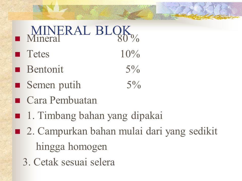 MINERAL BLOK Mineral 80 % Tetes 10% Bentonit 5% Semen putih 5%