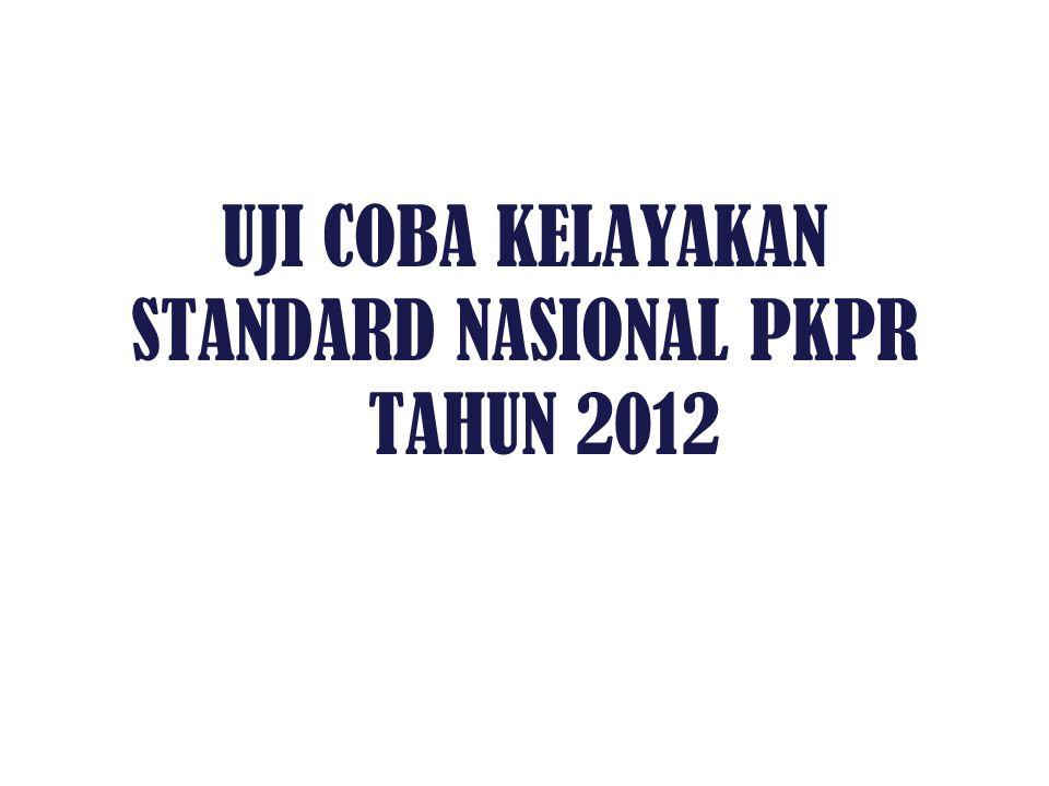 UJI COBA KELAYAKAN STANDARD NASIONAL PKPR TAHUN 2012