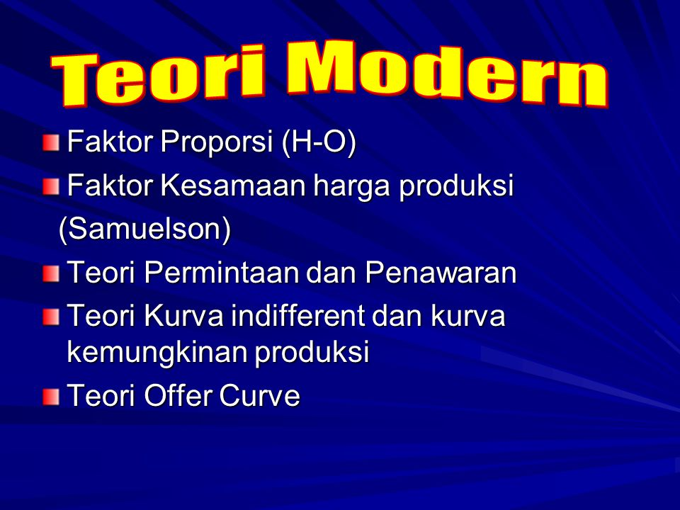 Teori Modern Faktor Proporsi (H-O) Faktor Kesamaan harga produksi
