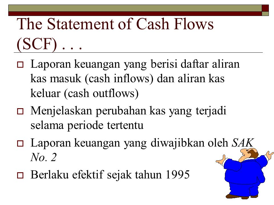 The Statement of Cash Flows (SCF) . . .