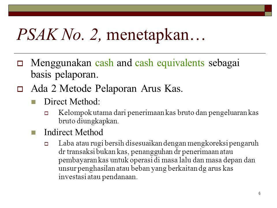 PSAK No. 2, menetapkan… Menggunakan cash and cash equivalents sebagai basis pelaporan. Ada 2 Metode Pelaporan Arus Kas.